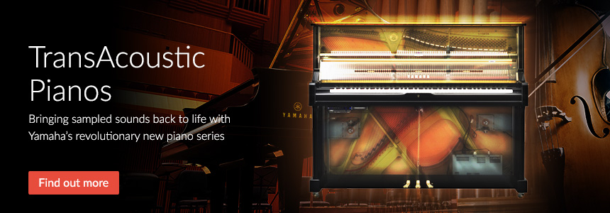 TransAcoustic Pianos - Bringing sampled sounds back to life with Yamaha's revolutionary new piano series