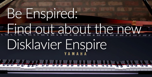 Be Inspired: Find out about the new Disklavier Enspire