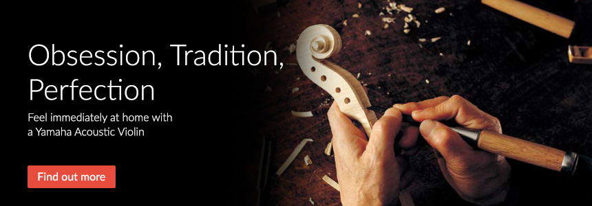 Obsession, Tradition, Perfection - Feel immediately at home with a Yamaha Acoustic Violin