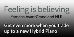 Feeling Is Believing - Get even more when you trade up to a new hybrid piano - click here...