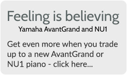 Feeling Is Believing - Get even more when you trade up to a new AvantGrand or NU1 piano - click here...