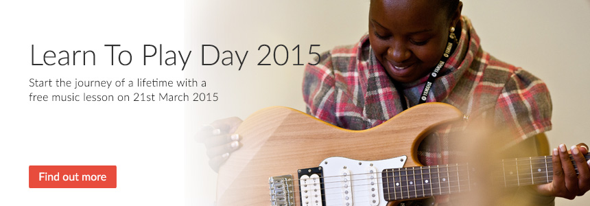Learn To Play Day 2015 - start the journey of a lifetime with a free music lesson on March 25th - click here to find out more