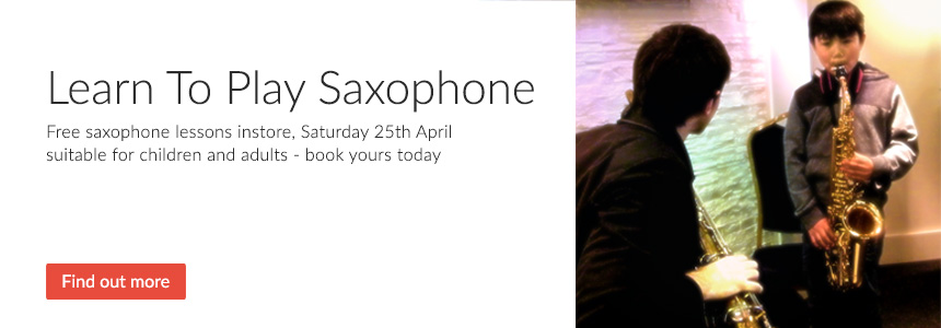 Learn To Play Saxophone - Free Saxophone Lessons instore, Saturday 25th April suitable for children and adults - book yours today