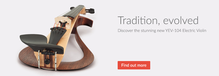 Tradition, evolved - discover the stunning new YEV-104 Electric Violin - Click here to find out more