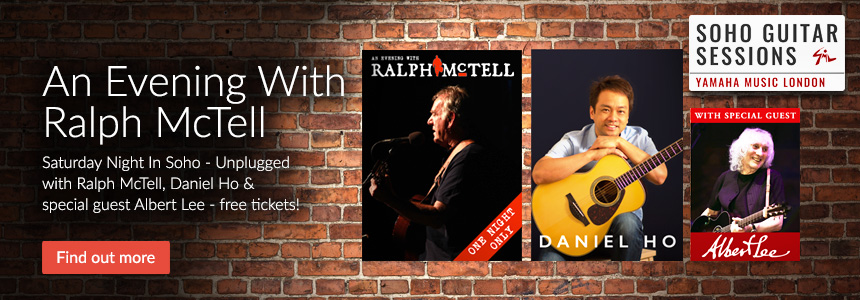 An evening with Ralph McTell - Saturday Night In Soho Unplugged with Ralph McTell, Daniel Ho and Special Guest Albert Lee - free tickets! Click here to find out more