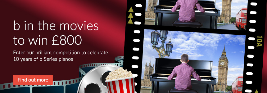 b in the movies to win �800 - enter our brilliant competition to celebrate 10 years of b Series pianos - click here