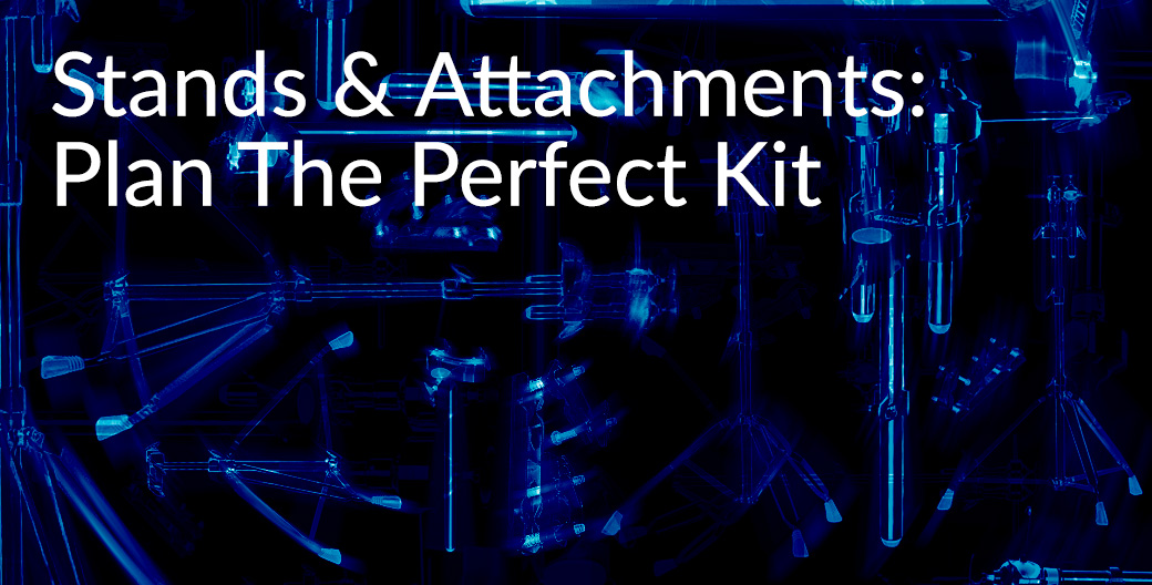 Stands & Attachments: Plan The Perfect Kit