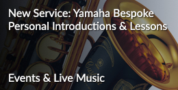 Live Music & Events, plus Yamaha Bespoke Personal Introductions & Lessons - Click here...