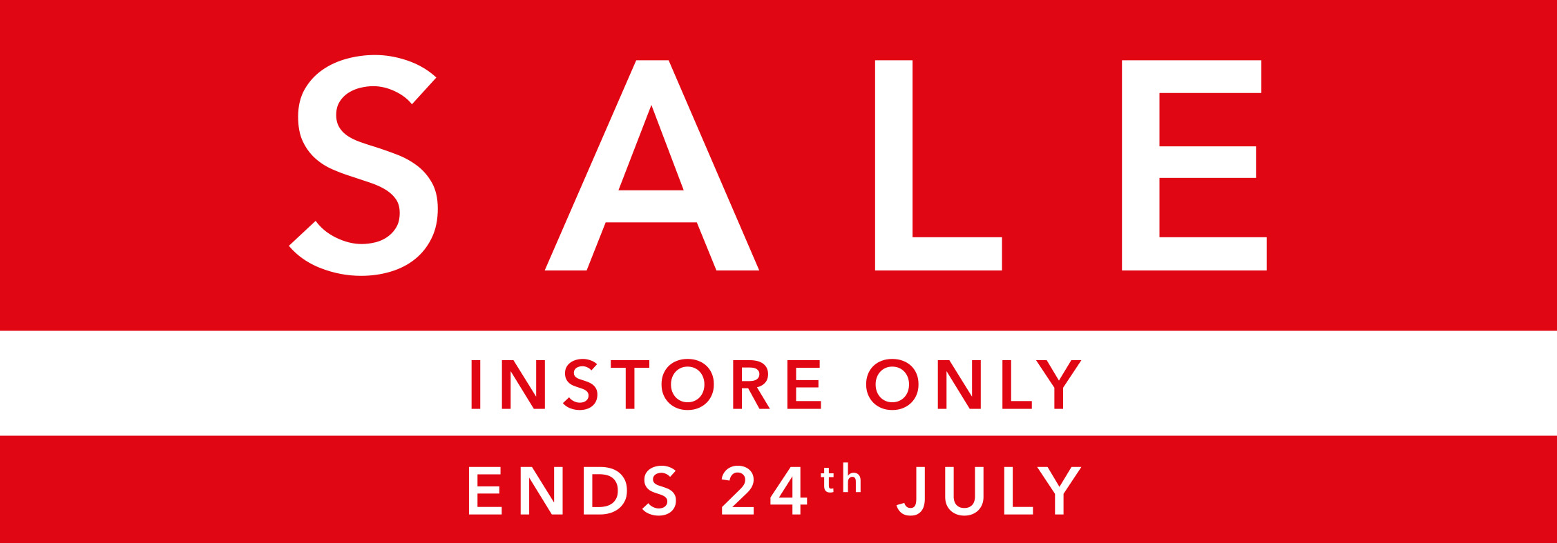 Sale Now On, Instore Only, Ends 24th July
